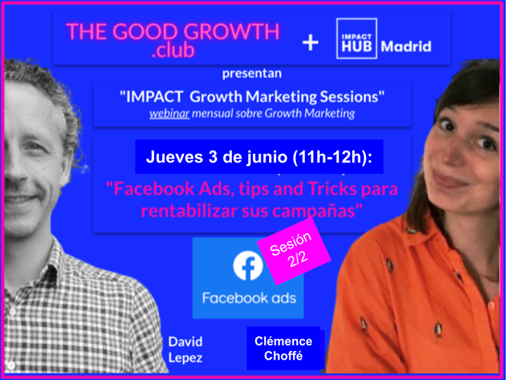 """Impact growth marketing sessions """"Facebook Ads, tips and Tricks para rentabilizar sus campañas"""""""